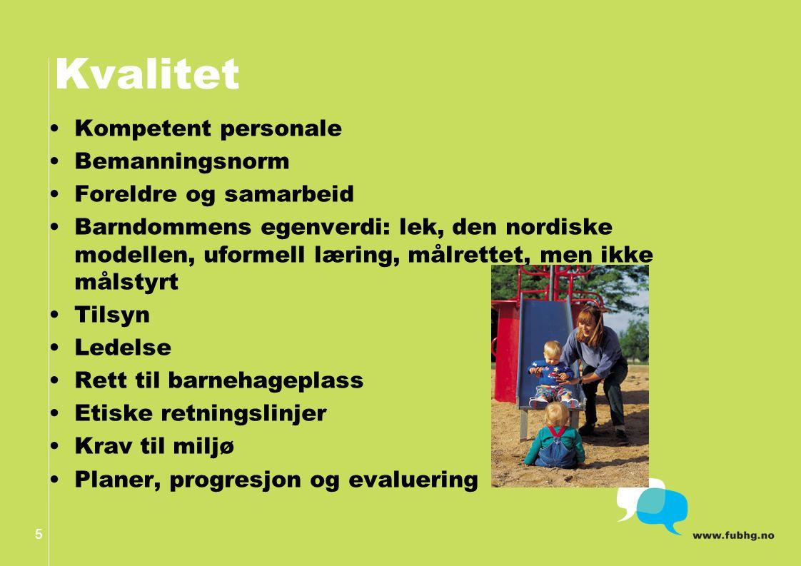 Kvalitet Kompetent personale Bemanningsnorm Foreldre og samarbeid Barndommens egenverdi: lek, den nordiske modellen, uformell læring, målrettet, men ikke målstyrt Tilsyn Ledelse Rett til barnehageplass Etiske retningslinjer Krav til miljø Planer, progresjon og evaluering 5