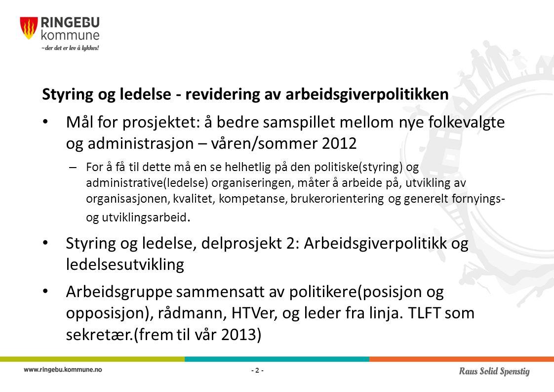 Styring og ledelse - revidering av arbeidsgiverpolitikken Mål for prosjektet: å bedre samspillet mellom nye folkevalgte og administrasjon – våren/somm