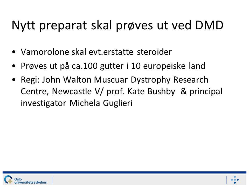 Nytt preparat skal prøves ut ved DMD Vamorolone skal evt.erstatte steroider Prøves ut på ca.100 gutter i 10 europeiske land Regi: John Walton Muscuar Dystrophy Research Centre, Newcastle V/ prof.