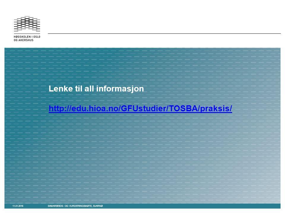 Lenke til all informasjon http://edu.hioa.no/GFUstudier/TOSBA/praksis/ http://edu.hioa.no/GFUstudier/TOSBA/praksis/ 11.01.2016SAMARBEIDS- OG VURDERINGSMØTE, BJARNØ