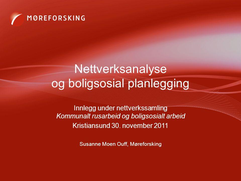 Nettverksanalyse og boligsosial planlegging Innlegg under nettverkssamling Kommunalt rusarbeid og boligsosialt arbeid Kristiansund 30. november 2011 S