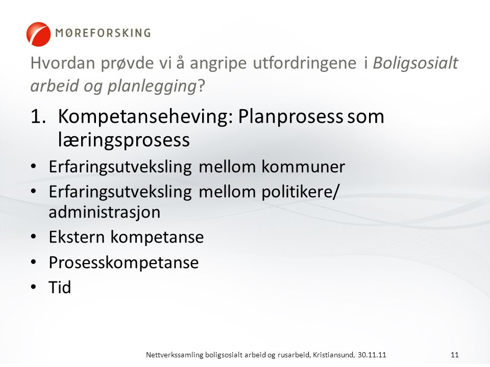 Hvordan prøvde vi å angripe utfordringene i Boligsosialt arbeid og planlegging? 1.Kompetanseheving: Planprosess som læringsprosess Erfaringsutveksling