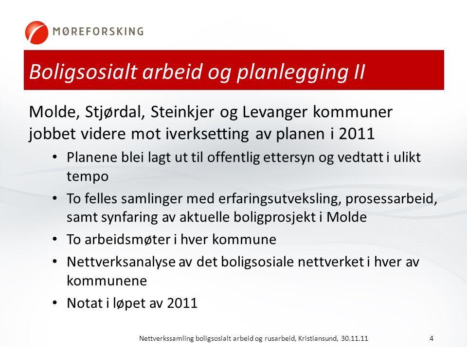 Boligsosialt arbeid og planlegging II Molde, Stjørdal, Steinkjer og Levanger kommuner jobbet videre mot iverksetting av planen i 2011 Planene blei lag