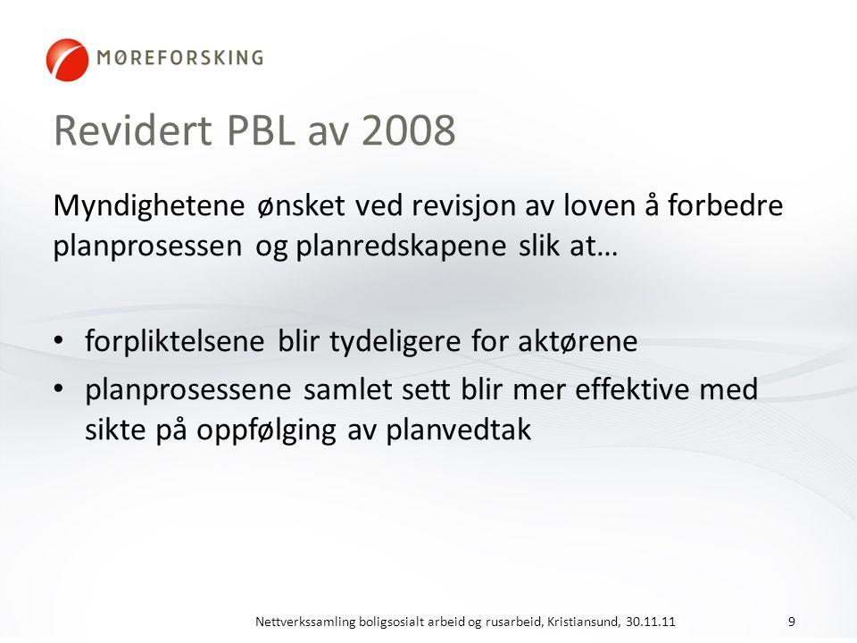 Revidert PBL av 2008 Myndighetene ønsket ved revisjon av loven å forbedre planprosessen og planredskapene slik at… forpliktelsene blir tydeligere for aktørene planprosessene samlet sett blir mer effektive med sikte på oppfølging av planvedtak Nettverkssamling boligsosialt arbeid og rusarbeid, Kristiansund, 30.11.119
