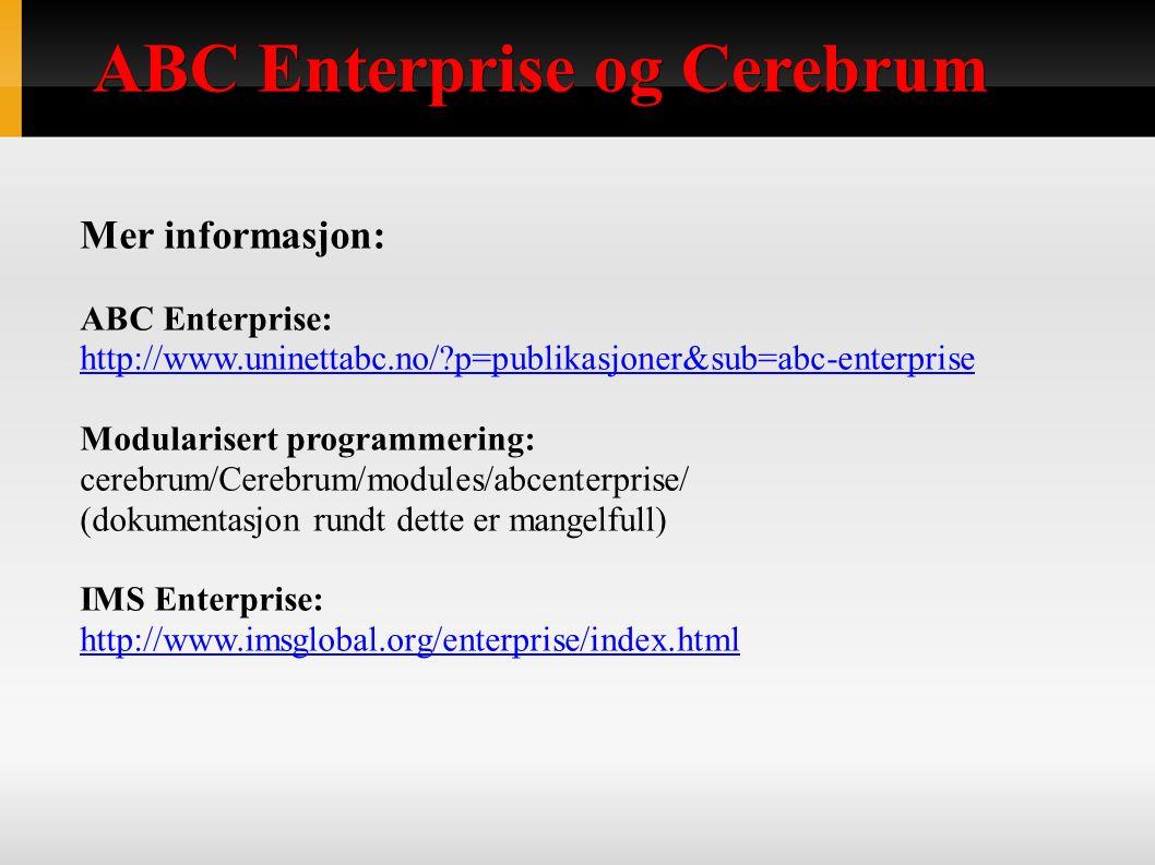 ABC Enterprise og Cerebrum Mer informasjon: ABC Enterprise: http://www.uninettabc.no/?p=publikasjoner&sub=abc-enterprise Modularisert programmering: cerebrum/Cerebrum/modules/abcenterprise/ (dokumentasjon rundt dette er mangelfull) IMS Enterprise: http://www.imsglobal.org/enterprise/index.html