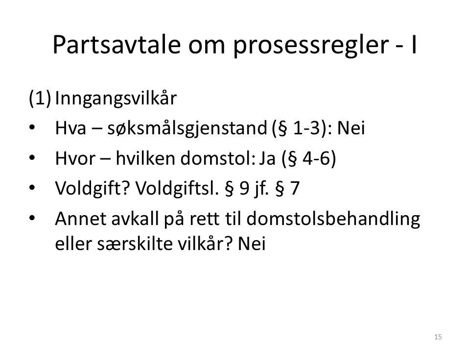 Partsavtale om prosessregler - I (1)Inngangsvilkår Hva – søksmålsgjenstand (§ 1-3): Nei Hvor – hvilken domstol: Ja (§ 4-6) Voldgift.