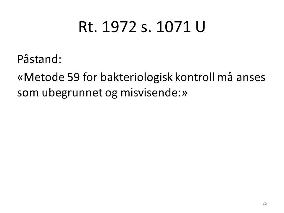 Rt. 1972 s. 1071 U Påstand: «Metode 59 for bakteriologisk kontroll må anses som ubegrunnet og misvisende:» 25