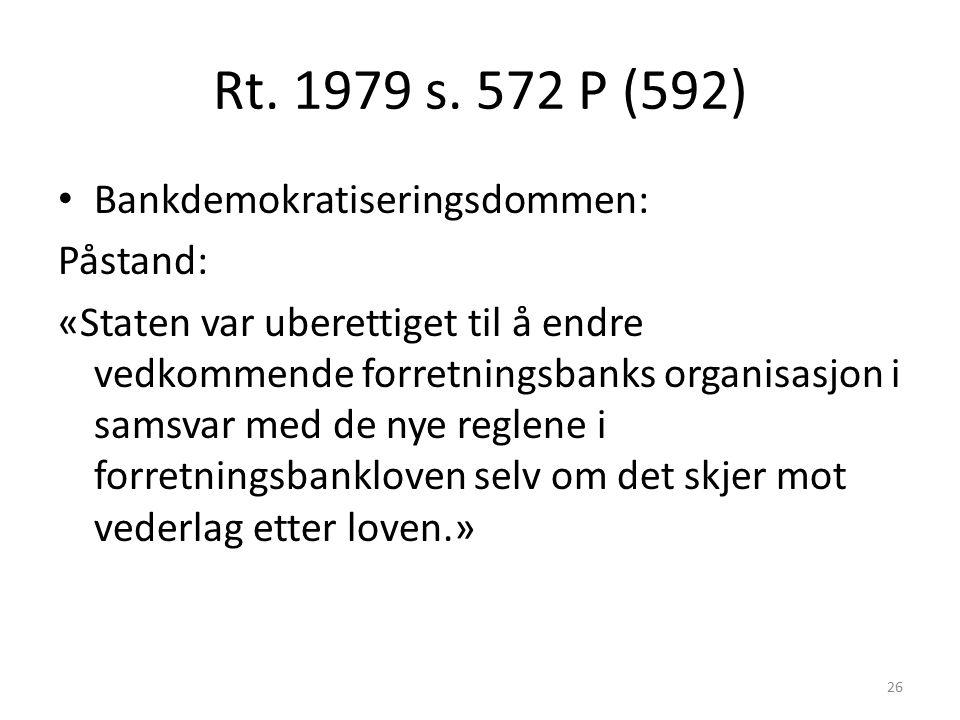 Rt. 1979 s. 572 P (592) Bankdemokratiseringsdommen: Påstand: «Staten var uberettiget til å endre vedkommende forretningsbanks organisasjon i samsvar m