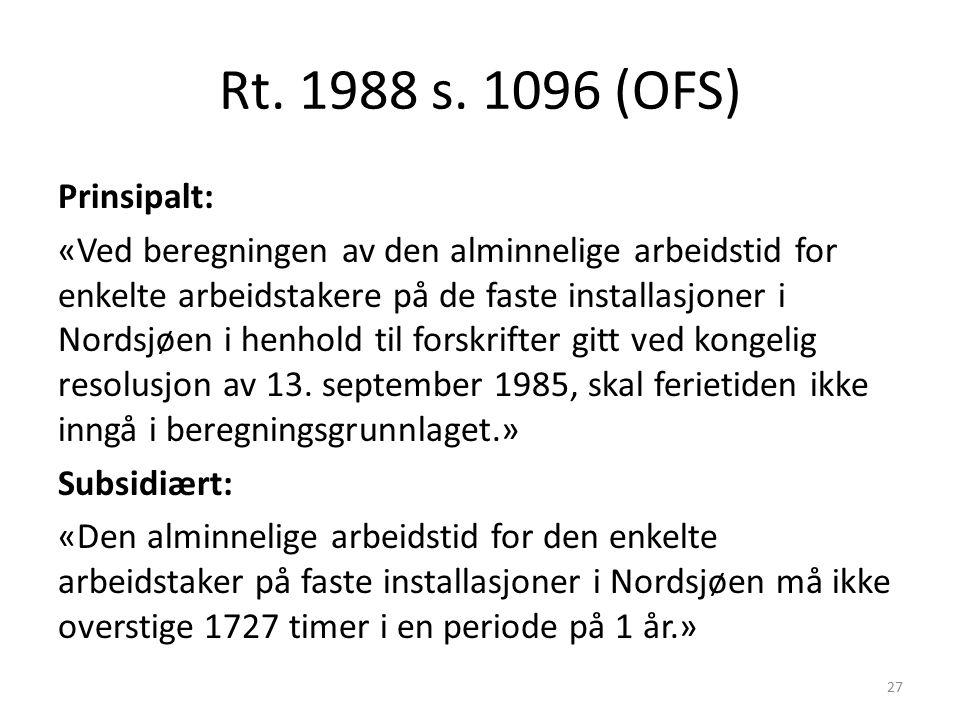 Rt. 1988 s. 1096 (OFS) Prinsipalt: «Ved beregningen av den alminnelige arbeidstid for enkelte arbeidstakere på de faste installasjoner i Nordsjøen i h