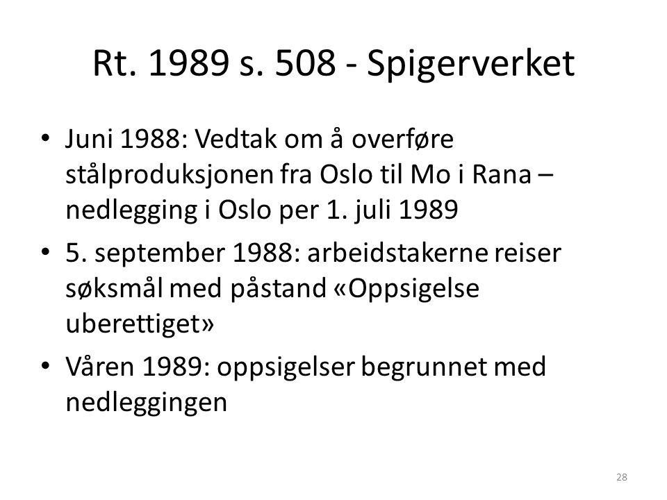 Rt. 1989 s. 508 - Spigerverket Juni 1988: Vedtak om å overføre stålproduksjonen fra Oslo til Mo i Rana – nedlegging i Oslo per 1. juli 1989 5. septemb