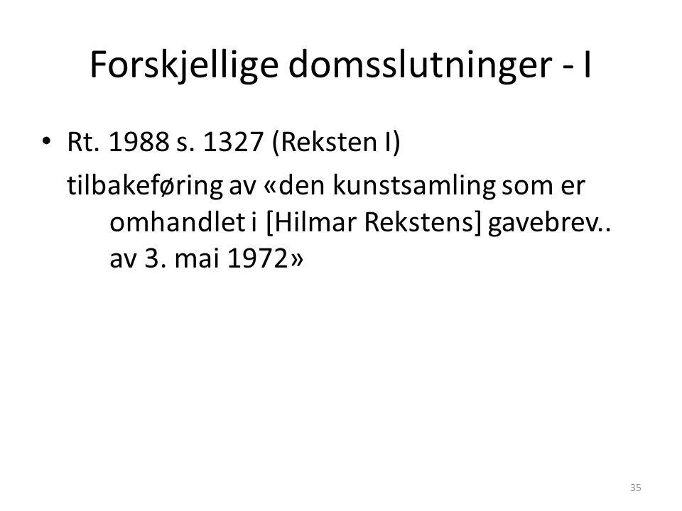 Forskjellige domsslutninger - I Rt. 1988 s. 1327 (Reksten I) tilbakeføring av «den kunstsamling som er omhandlet i [Hilmar Rekstens] gavebrev.. av 3.