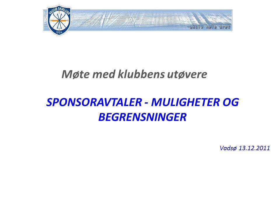 Møte med klubbens utøvere SPONSORAVTALER - MULIGHETER OG BEGRENSNINGER Vadsø 13.12.2011