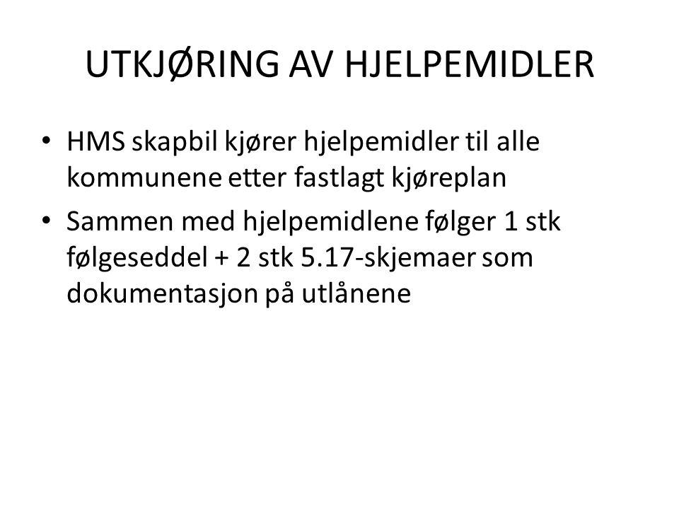 UTKJØRING AV HJELPEMIDLER HMS skapbil kjører hjelpemidler til alle kommunene etter fastlagt kjøreplan Sammen med hjelpemidlene følger 1 stk følgeseddel + 2 stk 5.17-skjemaer som dokumentasjon på utlånene