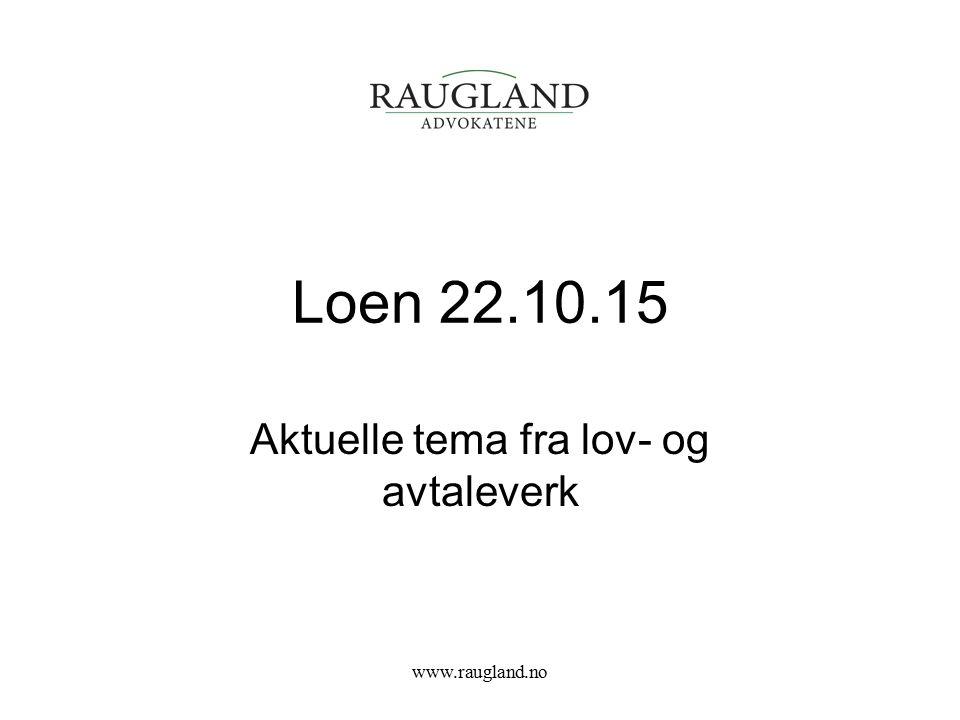 Loen 22.10.15 Aktuelle tema fra lov- og avtaleverk www.raugland.no