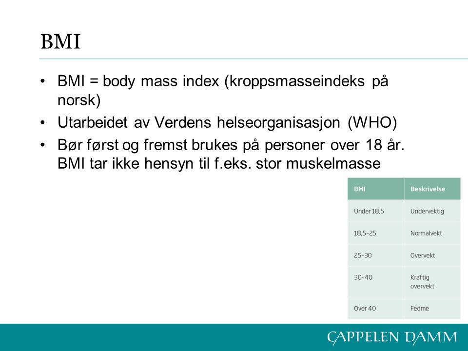 BMI BMI = body mass index (kroppsmasseindeks på norsk) Utarbeidet av Verdens helseorganisasjon (WHO) Bør først og fremst brukes på personer over 18 år.