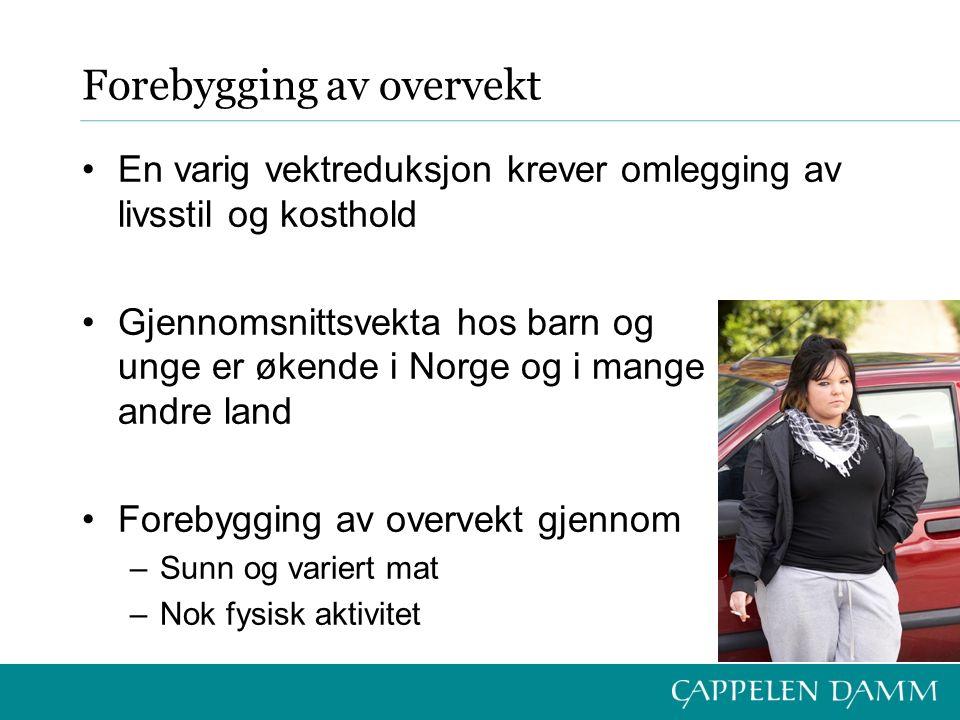 Forebygging av overvekt En varig vektreduksjon krever omlegging av livsstil og kosthold Gjennomsnittsvekta hos barn og unge er økende i Norge og i mange andre land Forebygging av overvekt gjennom –Sunn og variert mat –Nok fysisk aktivitet