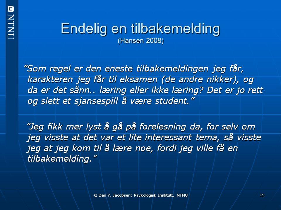 """© Dan Y. Jacobsen: Psykologisk Institutt, NTNU 15 Endelig en tilbakemelding (Hansen 2008) """"Som regel er den eneste tilbakemeldingen jeg får, karaktere"""
