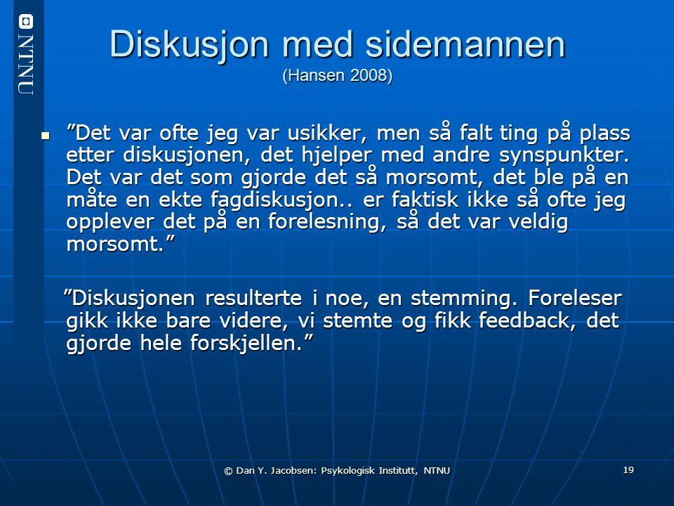 """© Dan Y. Jacobsen: Psykologisk Institutt, NTNU 19 Diskusjon med sidemannen (Hansen 2008) """"Det var ofte jeg var usikker, men så falt ting på plass ette"""