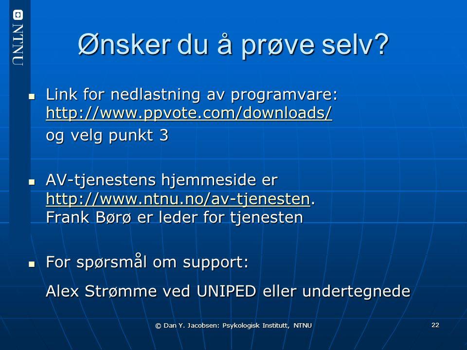 © Dan Y. Jacobsen: Psykologisk Institutt, NTNU 22 Ønsker du å prøve selv? Link for nedlastning av programvare: http://www.ppvote.com/downloads/ Link f