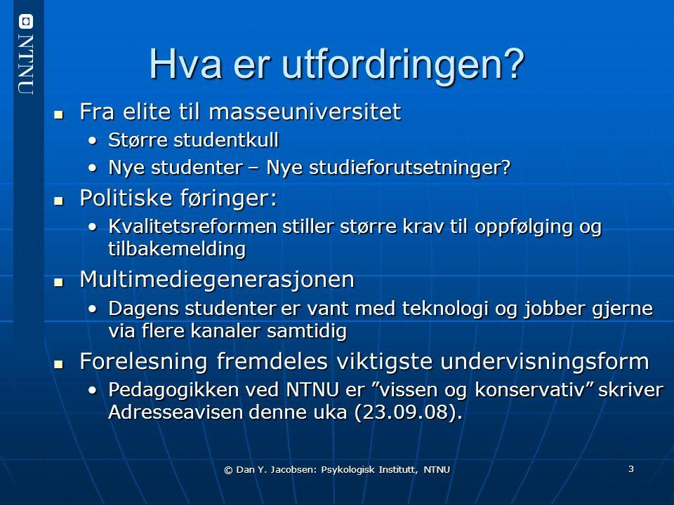 © Dan Y. Jacobsen: Psykologisk Institutt, NTNU 3 Hva er utfordringen? Fra elite til masseuniversitet Fra elite til masseuniversitet Større studentkull