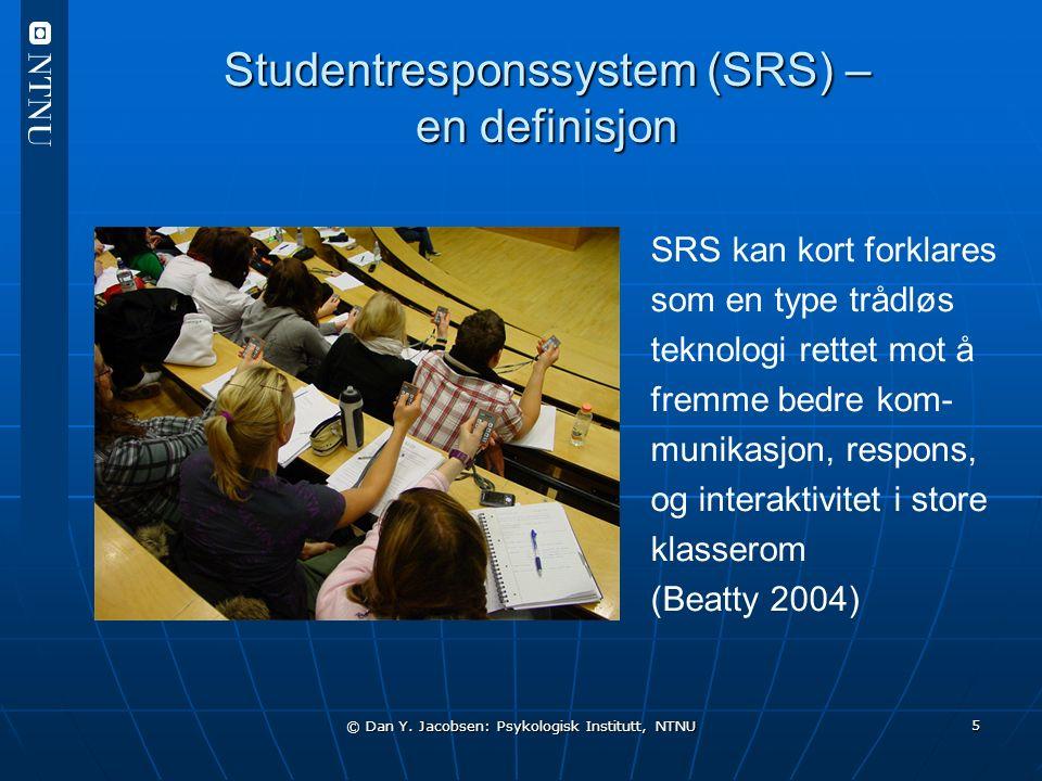 © Dan Y. Jacobsen: Psykologisk Institutt, NTNU 5 Studentresponssystem (SRS) – en definisjon SRS kan kort forklares som en type trådløs teknologi rette