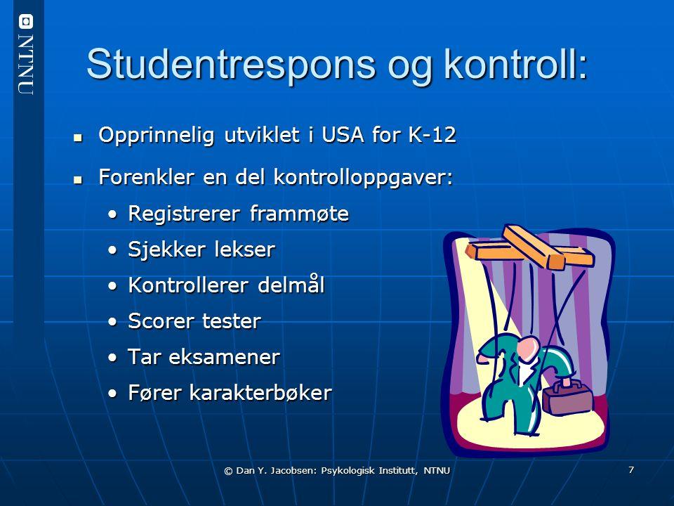 © Dan Y. Jacobsen: Psykologisk Institutt, NTNU 7 Studentrespons og kontroll: Opprinnelig utviklet i USA for K-12 Opprinnelig utviklet i USA for K-12 F