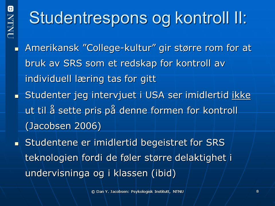 """© Dan Y. Jacobsen: Psykologisk Institutt, NTNU 8 Studentrespons og kontroll II: Amerikansk """"College-kultur"""" gir større rom for at bruk av SRS som et r"""