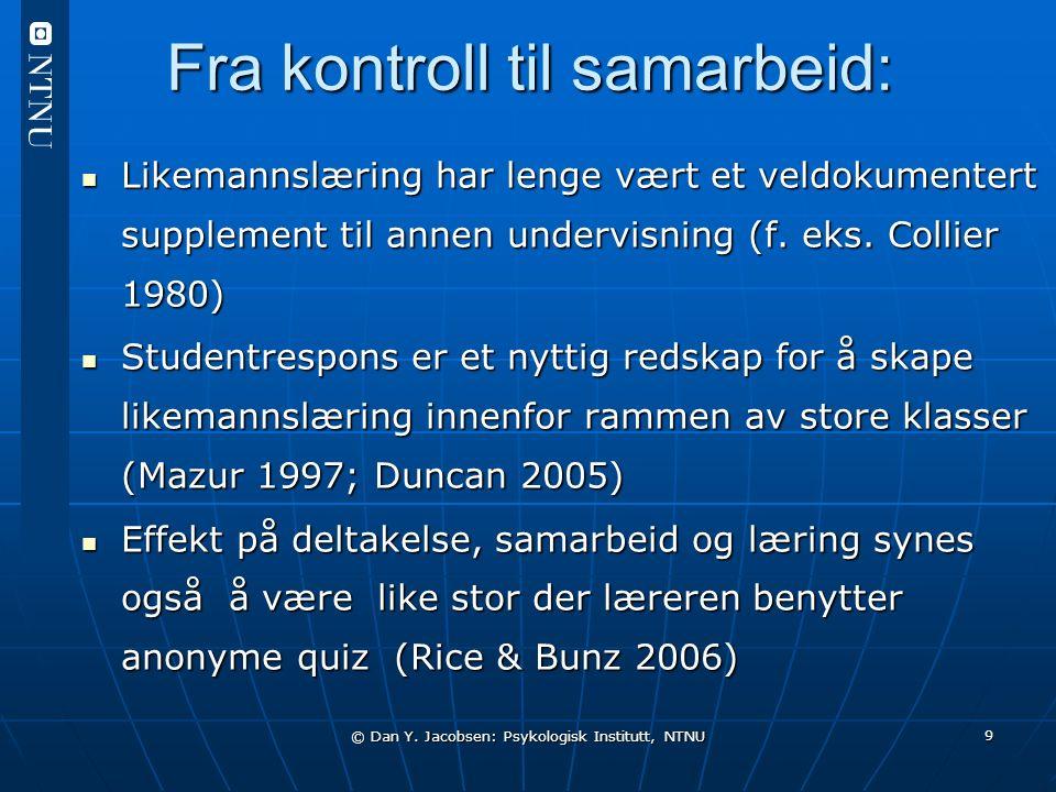 © Dan Y. Jacobsen: Psykologisk Institutt, NTNU 9 Fra kontroll til samarbeid: Likemannslæring har lenge vært et veldokumentert supplement til annen und