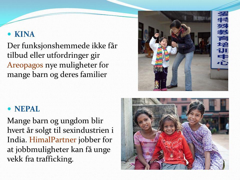 KINA Der funksjonshemmede ikke får tilbud eller utfordringer gir Areopagos nye muligheter for mange barn og deres familier NEPAL Mange barn og ungdom blir hvert år solgt til sexindustrien i India.
