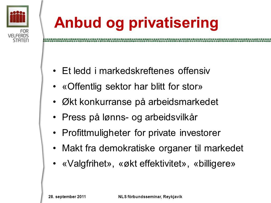 Anbud og privatisering Et ledd i markedskreftenes offensiv «Offentlig sektor har blitt for stor» Økt konkurranse på arbeidsmarkedet Press på lønns- og arbeidsvilkår Profittmuligheter for private investorer Makt fra demokratiske organer til markedet «Valgfrihet», «økt effektivitet», «billigere» NLS förbundsseminar, Reykjavik 28.