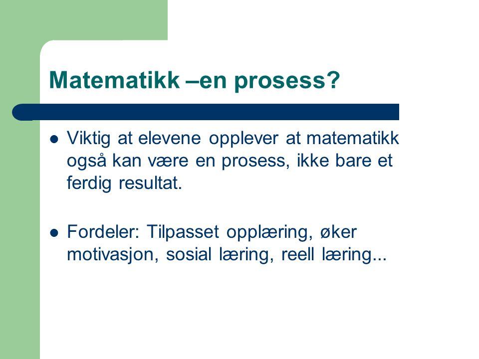Matematikk –en prosess.