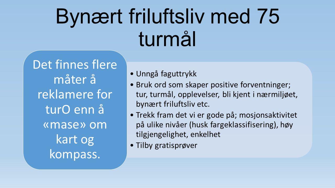 Prat med nabo'n Andre turO-arrangører i kommunen/distriktet Andre idrettslag Frisklivssentraler Norsk Friluftsliv Etc.