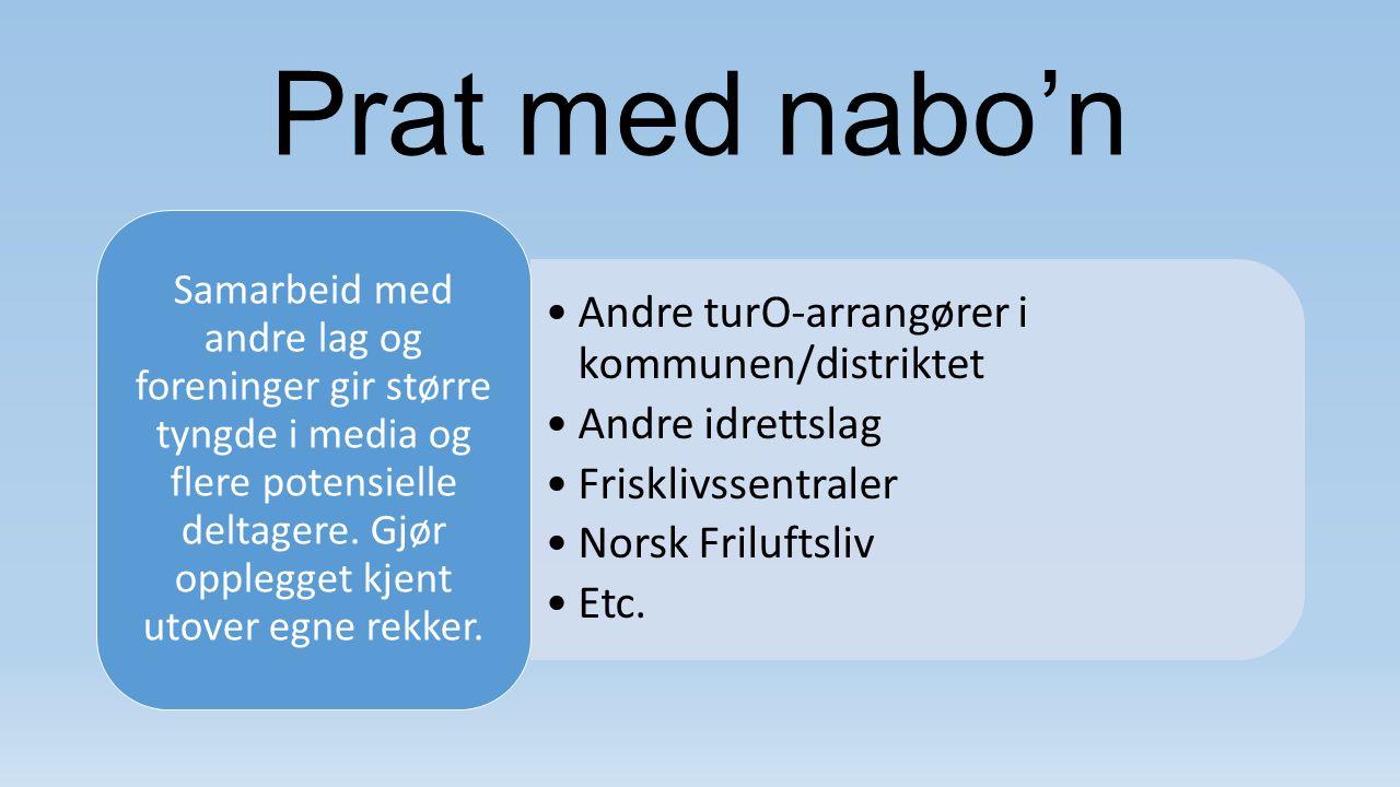 Prat med nabo'n Andre turO-arrangører i kommunen/distriktet Andre idrettslag Frisklivssentraler Norsk Friluftsliv Etc. Samarbeid med andre lag og fore