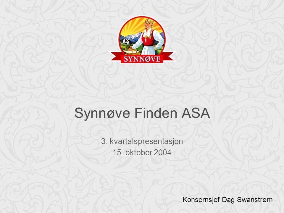 Synnøve Finden ASA 3. kvartalspresentasjon 15. oktober 2004 Konsernsjef Dag Swanstrøm