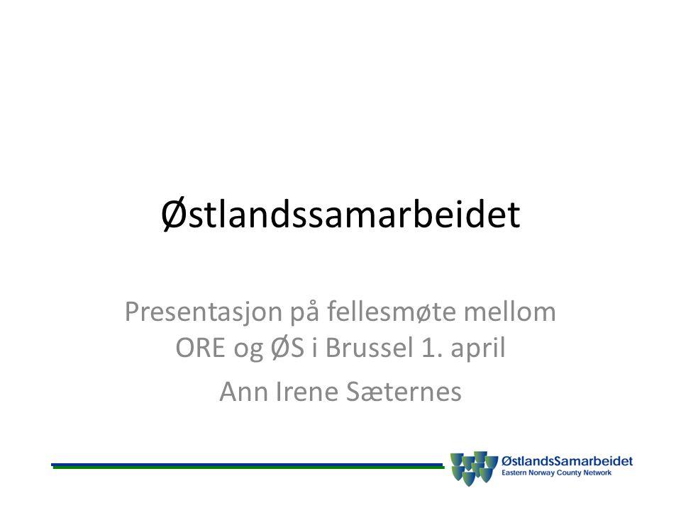 Østlandssamarbeidet Presentasjon på fellesmøte mellom ORE og ØS i Brussel 1.