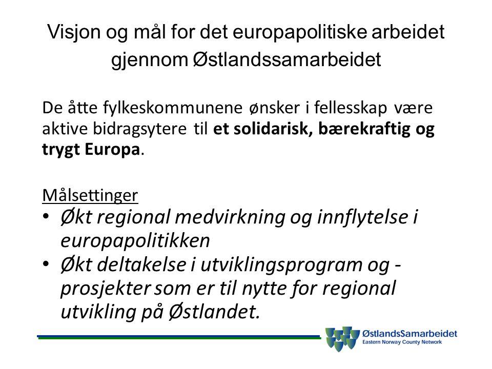 Visjon og mål for det europapolitiske arbeidet gjennom Østlandssamarbeidet De åtte fylkeskommunene ønsker i fellesskap være aktive bidragsytere til et solidarisk, bærekraftig og trygt Europa.