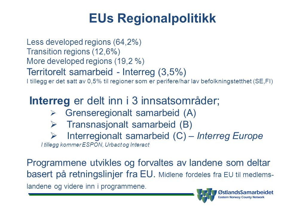 EUs Regionalpolitikk Less developed regions (64,2%) Transition regions (12,6%) More developed regions (19,2 %) Territorelt samarbeid - Interreg (3,5%)