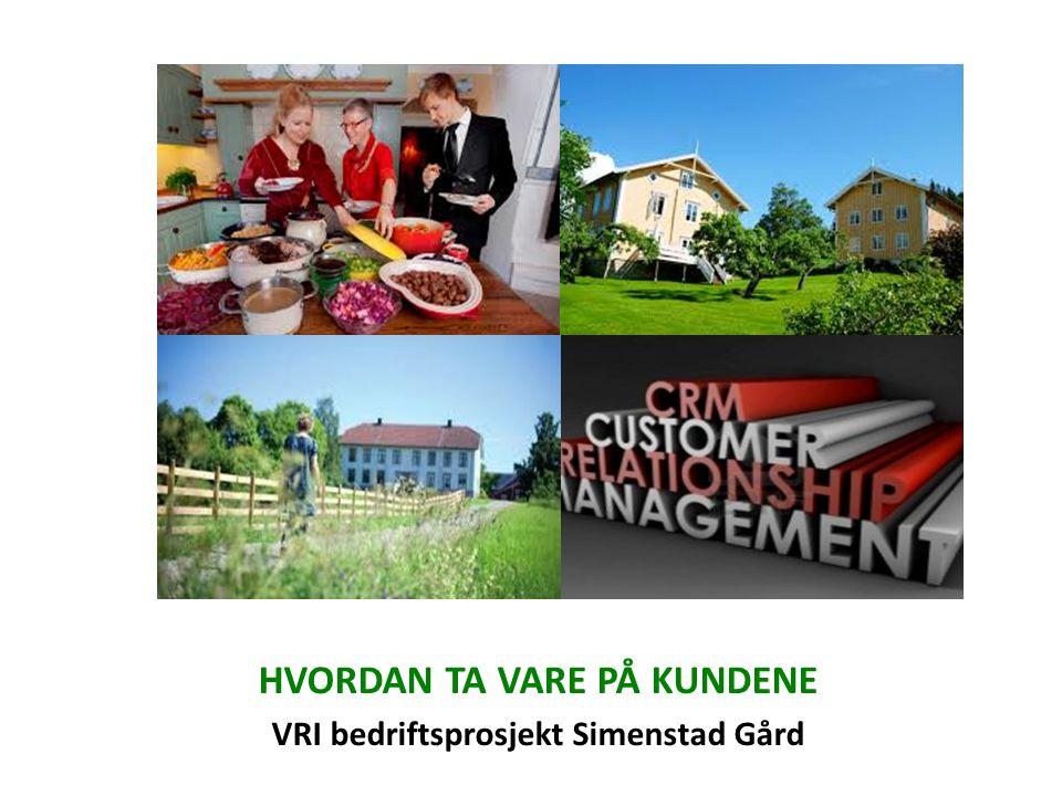 HVORDAN TA VARE PÅ KUNDENE VRI bedriftsprosjekt Simenstad Gård
