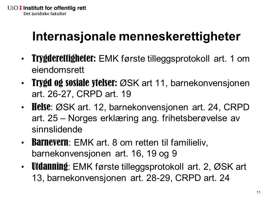 Internasjonale menneskerettigheter Trygderettigheter: EMK første tilleggsprotokoll art. 1 om eiendomsrett Trygd og sosiale ytelser: ØSK art 11, barnek