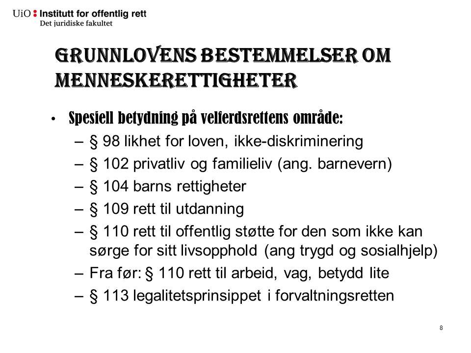 Grunnlovens bestemmelser om menneskerettigheter Spesiell betydning på velferdsrettens område: –§ 98 likhet for loven, ikke-diskriminering –§ 102 priva