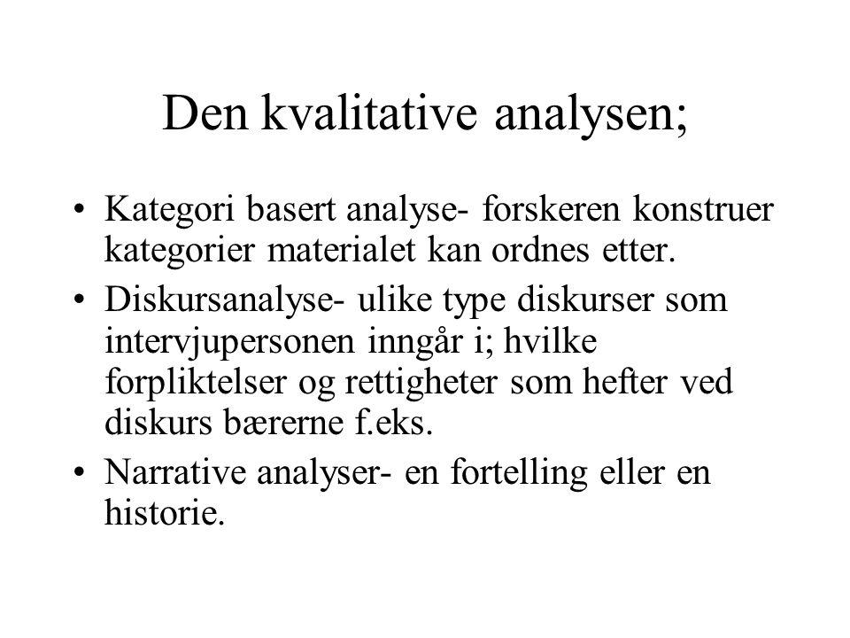 Den kvalitative analysen; Kategori basert analyse- forskeren konstruer kategorier materialet kan ordnes etter.