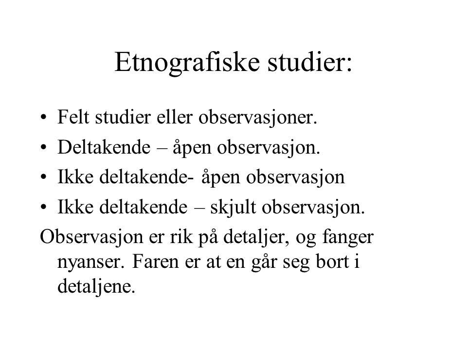 Etnografiske studier: Felt studier eller observasjoner.