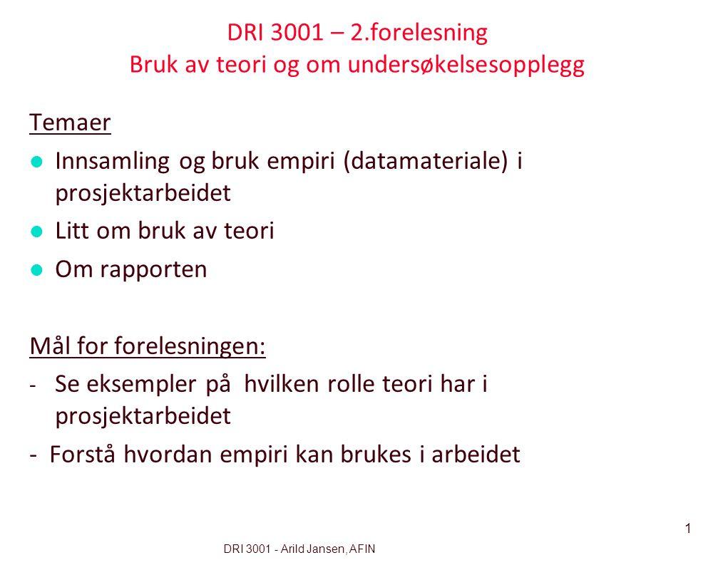 1 DRI 3001 - Arild Jansen, AFIN DRI 3001 – 2.forelesning Bruk av teori og om undersøkelsesopplegg Temaer l Innsamling og bruk empiri (datamateriale) i