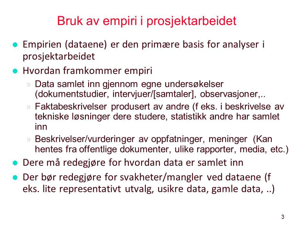 3 Bruk av empiri i prosjektarbeidet l Empirien (dataene) er den primære basis for analyser i prosjektarbeidet l Hvordan framkommer empiri »Data samlet