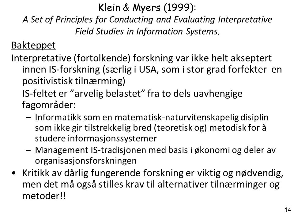14 Klein & Myers (1999): A Set of Principles for Conducting and Evaluating Interpretative Field Studies in Information Systems. Bakteppet Interpretati