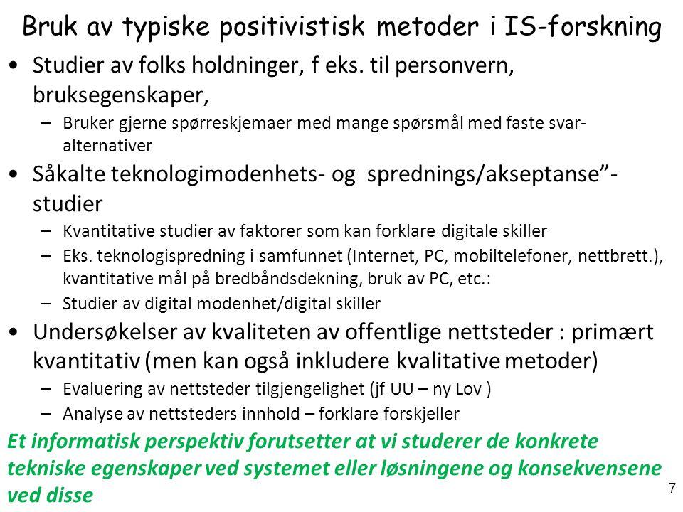 7 Bruk av typiske positivistisk metoder i IS-forskning Studier av folks holdninger, f eks.