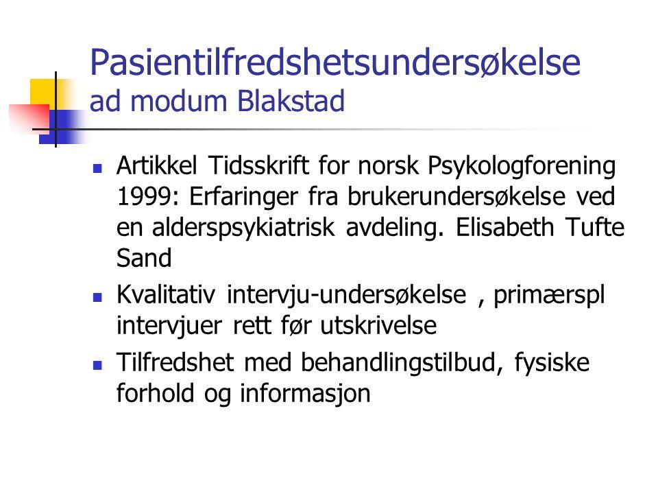 Pasientilfredshetsundersøkelse ad modum Blakstad Artikkel Tidsskrift for norsk Psykologforening 1999: Erfaringer fra brukerundersøkelse ved en alderspsykiatrisk avdeling.