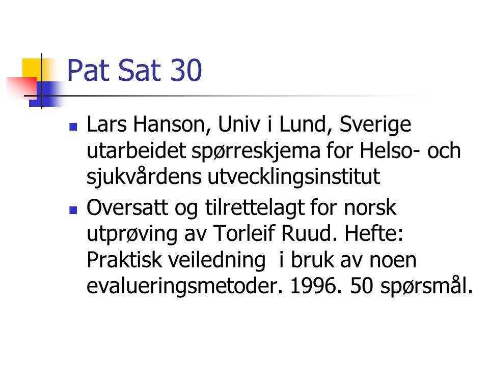 Pat Sat 30 Lars Hanson, Univ i Lund, Sverige utarbeidet spørreskjema for Helso- och sjukvårdens utvecklingsinstitut Oversatt og tilrettelagt for norsk utprøving av Torleif Ruud.