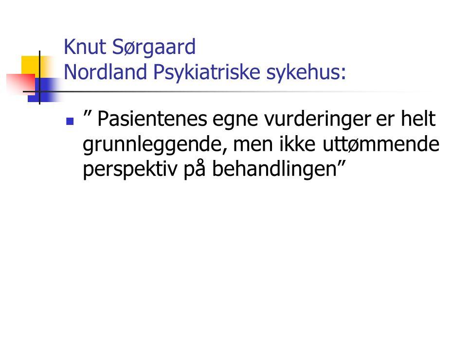 """Knut Sørgaard Nordland Psykiatriske sykehus: """" Pasientenes egne vurderinger er helt grunnleggende, men ikke uttømmende perspektiv på behandlingen"""""""