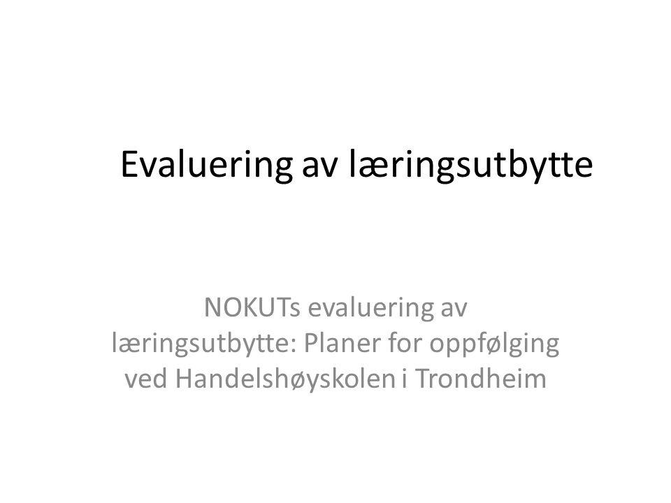Evaluering av læringsutbytte NOKUTs evaluering av læringsutbytte: Planer for oppfølging ved Handelshøyskolen i Trondheim